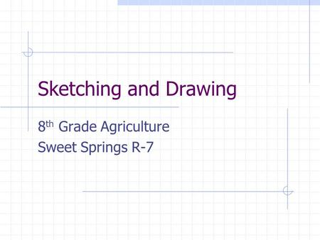 Sketching and Drawing 8 th Grade Agriculture Sweet Springs R-7.