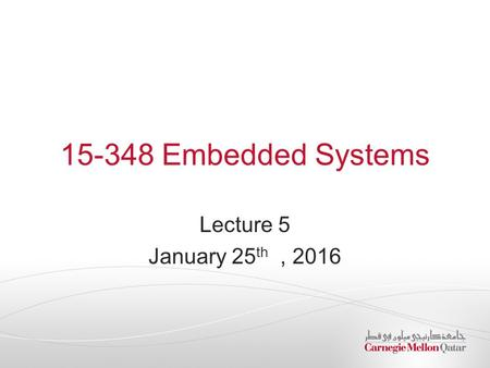 15-348 Embedded Systems Lecture 5 January 25 th, 2016.