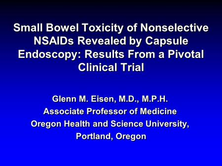 Small Bowel Toxicity of Nonselective NSAIDs Revealed by Capsule Endoscopy: Results From a Pivotal Clinical Trial Glenn M. Eisen, M.D., M.P.H. Associate.