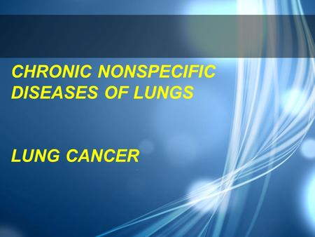 CHRONIC NONSPECIFIC DISEASES OF LUNGS LUNG CANCER.
