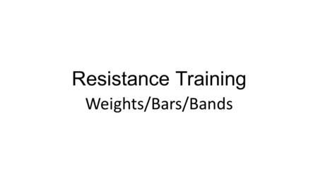Resistance Training Weights/Bars/Bands. Safety Know your limitations – no heavy lifting Control weights/bar/band at all times Use a safe lifting speed.