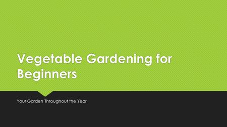 Vegetable Gardening for Beginners Your Garden Throughout the Year.