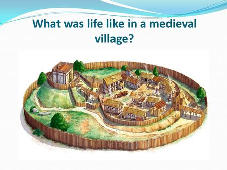 What was life like in a medieval village?. Learning objective – to be able to identify the key features of a medieval village. I can describe the features.