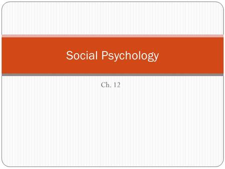 Ch. 12 Social Psychology. What is Social Psychology? Social Psychology – studies how people think, feel, and behave in social situations Social Cognition.