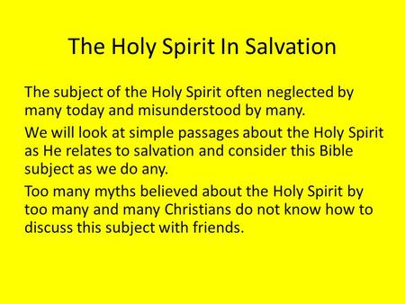 The Holy Spirit In Salvation The subject of the Holy Spirit often neglected by many today and misunderstood by many. We will look at simple passages about.