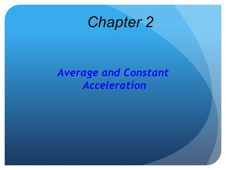 Average and Constant Acceleration Chapter 2. Acceleration.