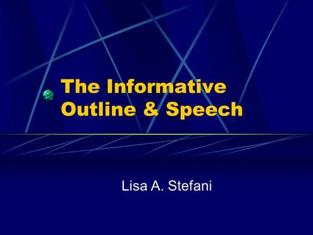 The Informative Outline & Speech Lisa A. Stefani.