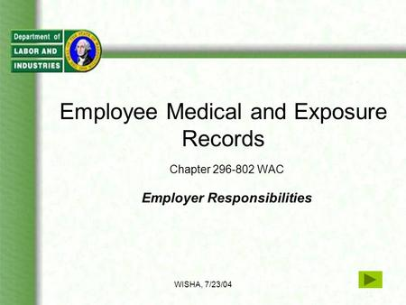 WISHA, 7/23/04 Employee Medical and Exposure Records Chapter 296-802 WAC Employer Responsibilities.