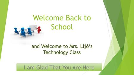 Welcome Back to School and Welcome to Mrs. Lijó's Technology Class I am Glad That You Are Here.
