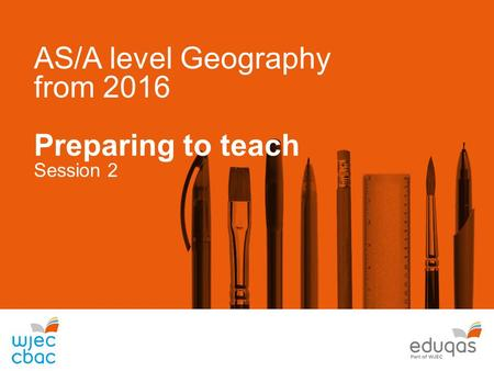 AS/A level Geography from 2016 Preparing to teach Session 2.
