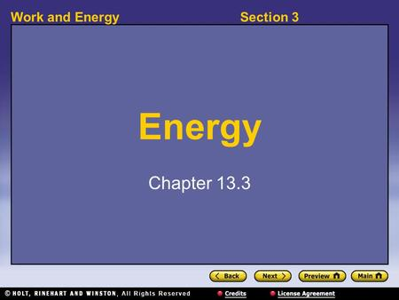 Section 3Work and Energy Energy Chapter 13.3. Section 3Work and Energy Energy and Work 〉 What is energy? 〉 energy: the capacity to do work 〉 Energy is.