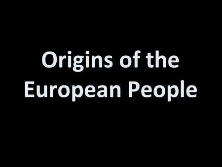Origins of the European People. Anglo-Saxon Definition: Germanic tribes who invaded and settled the south and east of Britain beginning in the early.