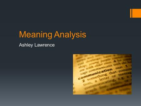 Meaning Analysis Ashley Lawrence. Meaning Analysis  Being able to think clearly is the central component of critical thinking  In order to answer a.