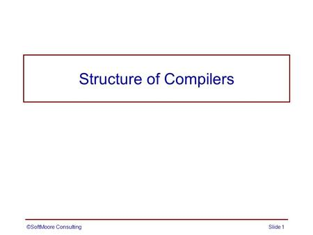 ©SoftMoore ConsultingSlide 1 Structure of Compilers.