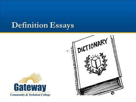 Definition Essays Two Types of Definition The literal definition you can find in the dictionary. The overtones, suggestions, and feelings associated.
