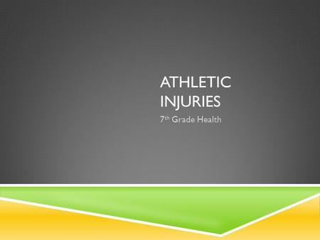 ATHLETIC INJURIES 7 th Grade Health. ATHLETIC INJURY  Most common  Prevention  Treatment.