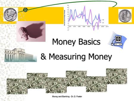 Money and Banking - Dr. D. Foster Money Basics & Measuring Money.