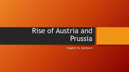 Rise of Austria and Prussia Chapter 16, Section 4.