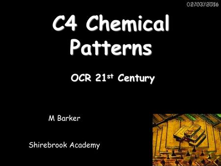 02/03/2016 C4 Chemical Patterns M Barker Shirebrook Academy OCR 21 st Century.