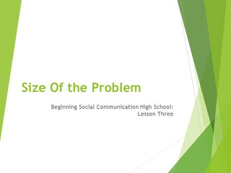 Size Of the Problem Beginning Social Communication High School: Lesson Three.