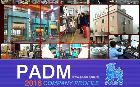 Introduction to PADM Introduction to PADM Worldwide Locations Worldwide Locations Business Philosophy Business Philosophy Services Services TOOL SHOP.