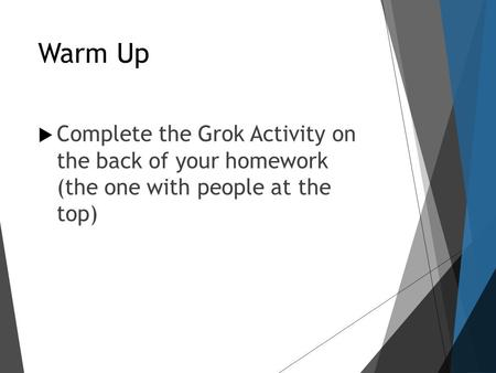 Warm Up  Complete the Grok Activity on the back of your homework (the one with people at the top)