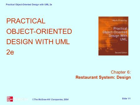 Practical Object-Oriented Design with UML 2e Slide 1/1 ©The McGraw-Hill Companies, 2004 PRACTICAL OBJECT-ORIENTED DESIGN WITH UML 2e Chapter 6: Restaurant.