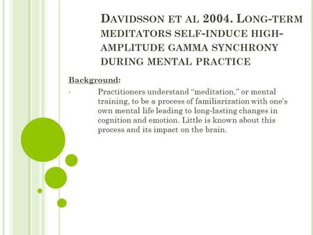 D AVIDSSON ET AL 2004. L ONG - TERM MEDITATORS SELF - INDUCE HIGH - AMPLITUDE GAMMA SYNCHRONY DURING MENTAL PRACTICE Background: Practitioners understand.
