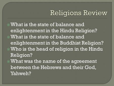  What is the state of balance and enlightenment in the Hindu Religion?  What is the state of balance and enlightenment in the Buddhist Religion?  Who.