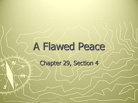 A Flawed Peace Chapter 29, Section 4. Introduction ► ► World War I was over. The killing had stopped. The terms of peace, however, still had to be worked.