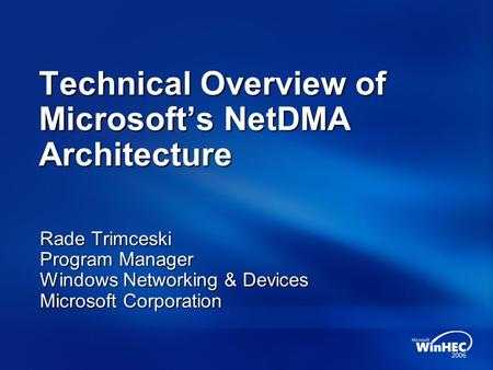 Technical Overview of Microsoft's NetDMA Architecture Rade Trimceski Program Manager Windows Networking & Devices Microsoft Corporation.