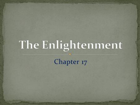 Chapter 17 Topic: Ideas and influence of the Enlightenment What was the Enlightenment and how did the ideas from this period promote democracy?