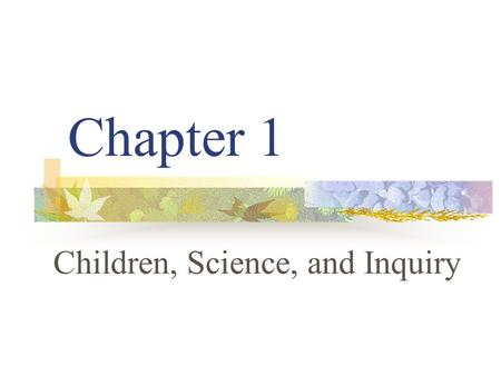 Chapter 1 Children, Science, and Inquiry. Why should children learn science? Science provides opportunities for children to: Exercise their curiosity.