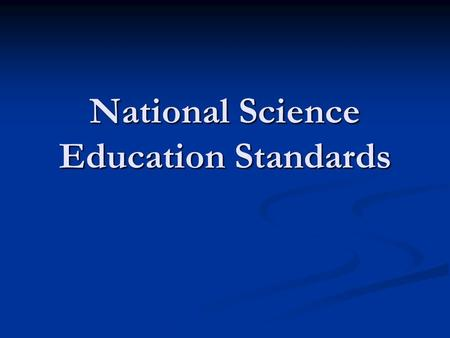 National Science Education Standards. Outline what students need to know, understand, and be able to do to be scientifically literate at different grade.