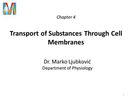 Chapter 4 Transport of Substances Through Cell Membranes Dr. Marko Ljubković Department of Physiology 1.