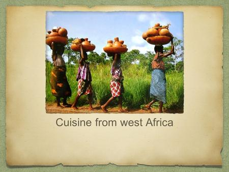 Cuisine from west Africa. There's many different cuisines of the world. This focuses on west Africans cuisines featuring breakfast, lunch, and dinner.