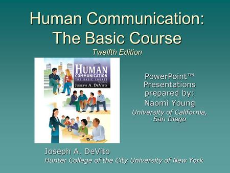 PowerPoint™ Presentations prepared by: Naomi Young University of California, San Diego Human Communication: The Basic Course Twelfth Edition Joseph A.