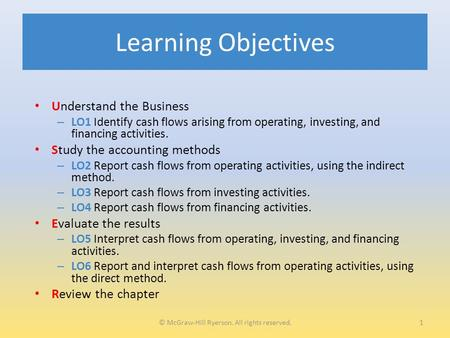 Learning Objectives Understand the Business – LO1 Identify cash flows arising from operating, investing, and financing activities. Study the accounting.