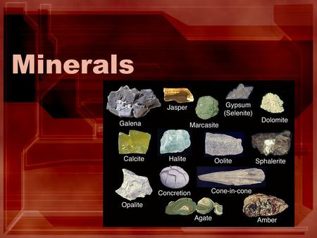 Minerals. Elements, Compounds, and Mixtures Matter is anything that takes up space Matter can be classified as an element, compound, or mixture An atom.