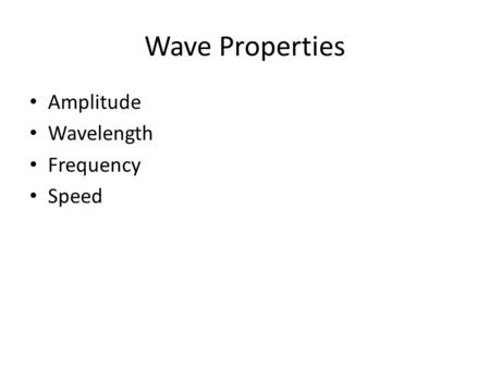 Wave Properties Amplitude Wavelength Frequency Speed.
