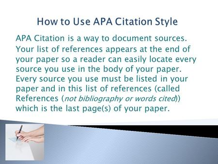 APA Citation is a way to document sources. Your list of references appears at the end of your paper so a reader can easily locate every source you use.