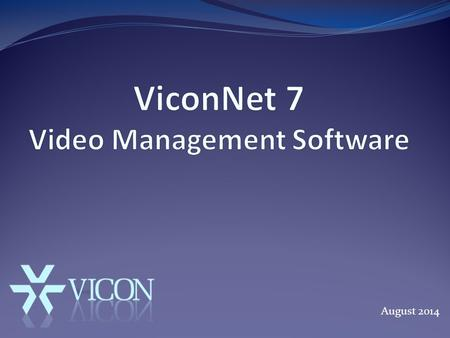 August 2014. Video Management Software ViconNet Enterprise Video Management Software Hybrid DVR Kollector Strike Kollector Force Plug & Play NVR HDExpress.