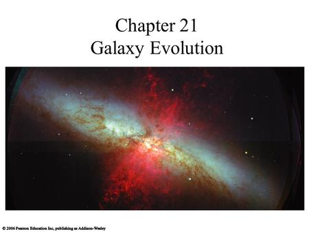 Chapter 21 Galaxy Evolution. 21.1 Looking Back Through Time Our goals for learning How do we observe the life histories of galaxies? How did galaxies.