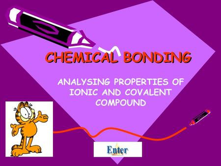 CHEMICAL BONDING ANALYSING PROPERTIES OF IONIC AND COVALENT COMPOUND.