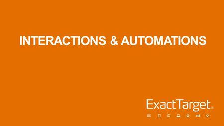 INTERACTIONS & AUTOMATIONS. Objectives In this session we will learn how to: –Create Activities to automate frequently used tasks. –Leverage messages.