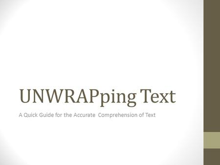 UNWRAPping Text A Quick Guide for the Accurate Comprehension of Text.