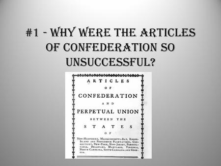 #1 - Why were the Articles of Confederation so unsuccessful?