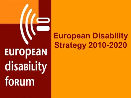 European Disability Strategy 2010-2020. Disability Strategy Adopted EC - November 2010 8 main areas key actions / each area to meet general objectives.