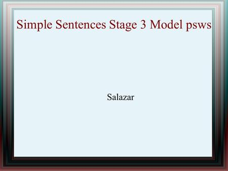 Simple Sentences Stage 3 Model psws Salazar. Overview ● I will demonstrate how to use the Sentence Writing Strategy when writing simple sentences. ● I.