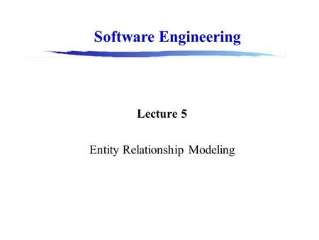 Software Engineering Lecture 5 Entity Relationship Modeling.